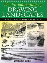 The Fundamentals of Drawing Landscapes: A Practical Course for Artists