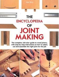 The Encyclopedia of Joint Making: The Complete, Full-Color Guide to Wood Joinery, with Step-By-Step Instructions on How to Select, Cut, and Assemble t (h�ftad)