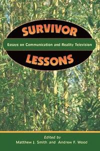 Survivor Lessons: Essays on Communication and Reality Television (h�ftad)