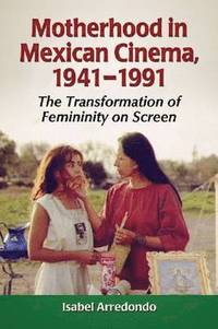Motherhood in Mexican Cinema, 1941-1991 (h�ftad)