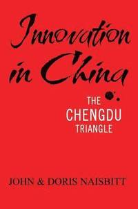 Innovation in China: The Chengdu Triangle (h�ftad)