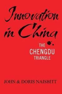 Innovation in China: The Chengdu Triangle (h�ftad)