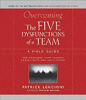 Overcoming The Five Dysfunctions of a Team: A Field Guide (h�ftad)