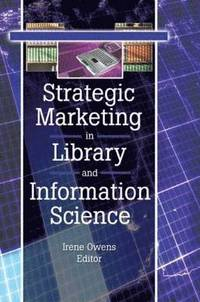 Strategic Marketing in Library and Information Science (h�ftad)