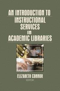 An Introduction to Instructional Services in Academic Libraries (h�ftad)