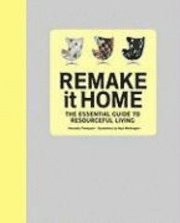 Remake It Home: The Essential Guide to Resourceful Living (inbunden)