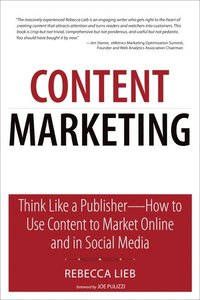 Content Marketing: Think Like a Publisher to Market Content on Facebook, Twitter and YouTube (h�ftad)