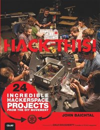 Hack This: 24 Incredible Hackerspace Projects from the DIY Movement (h�ftad)