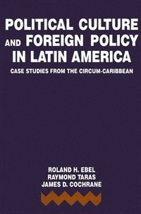 Political Culture and Foreign Policy in Latin America (h�ftad)