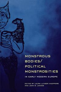 Monstrous Bodies/Political Monstrosities in Early Modern Europe