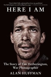 Here I Am: The Story of Tim Hetherington, War Photographer (h�ftad)