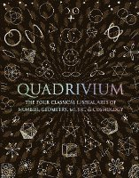 Quadrivium: The Four Classical Liberal Arts of Number, Geometry, Music, & Cosmology (h�ftad)