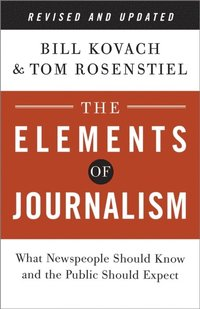 Elements of Journalism, Revised and Updated 3rd Edition (h�ftad)