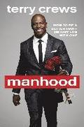 Manhood: How to Be a Better Man or Just Live with One