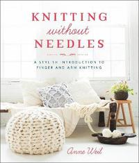 Knitting Without Needles: a Stylish Introduction to Finger Knitting and Arm Knitting (h�ftad)