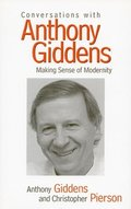 Conversations with Anthony Giddens: Making Sense of Modernity