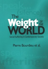 The Weight of the World: Social Suffering in Contemporary Societies (e-bok)