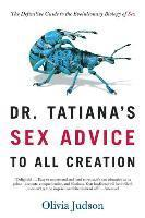 Dr. Tatiana's Sex Advice to All Creation: The Definitive Guide to the Evolutionary Biology of Sex (h�ftad)