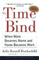 The Time Bind: When Work Becomes Home and Home Becomes Work (h�ftad)