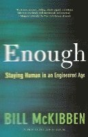 Enough: Staying Human in an Engineered Age (h�ftad)