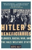 Hitler's Beneficiaries: Plunder, Racial War, and the Nazi Welfare State (h�ftad)