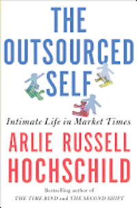 The Outsourced Self: Intimate Life in Market Times (h�ftad)