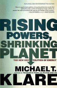 Rising Powers, Shrinking Planet: The New Geopolitics of Energy (h�ftad)