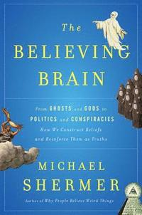 The Believing Brain (inbunden)
