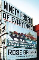 Ninety Percent of Everything: Inside Shipping, the Invisible Industry That Puts Clothes on Your Back, Gas in Your Car, and Food on Your Plate (inbunden)