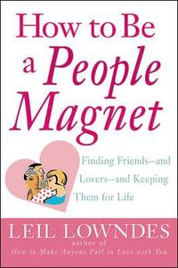 How to Be a People Magnet: Finding Friends--And Lovers--And Keeping Them for Life (h�ftad)