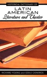 Historical Dictionary of Latin American Literature and Theater (h�ftad)