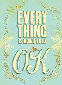 Everything Is Going to Be OK (inbunden)