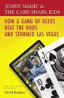Jonny Magic and the Card Shark Kids: How a Gang of Geeks Beat the Odds and Stormed Las Vegas (h�ftad)