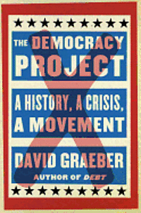 The Democracy Project: A History, a Crisis, a Movement (e-bok)