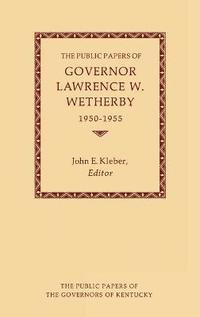 The Public Papers of Governor Lawrence W.Wetherby (inbunden)