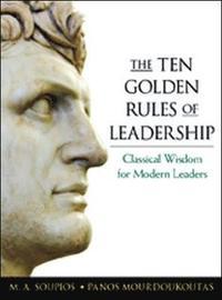 The Ten Golden Rules of Leadership: Classical Wisdom for Modern Leaders (inbunden)