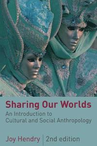 Sharing Our Worlds: An Introduction to Cultural and Social Anthropology (h�ftad)