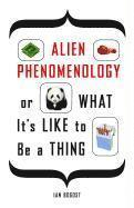 Alien Phenomenology, or What it's Like to be a Thing (h�ftad)
