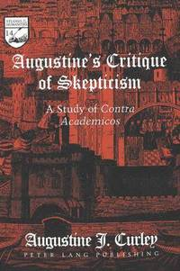 augustine and skeptisism Augustine and academic skepticism: a philosophical study - kindle edition by blake d dutton download it once and read it on your kindle device, pc, phones or tablets use features like bookmarks, note taking and highlighting while reading augustine and academic skepticism: a philosophical study.