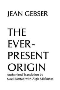 The Ever-present Origin: Part One The Foundations and Manifestations of the Aperspectival World (h�ftad)