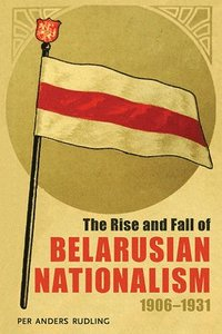 Bokomslag The Rise and Fall of Belarusian Nationalism, 1906-1931 (häftad)
