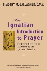 An Ignatian Introduction to Prayer: Scriptural Reflections According to the Spiritual Exercises (h�ftad)