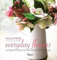 Everyday Flowers: Flowers to Beautify and Decorate the Home (inbunden)