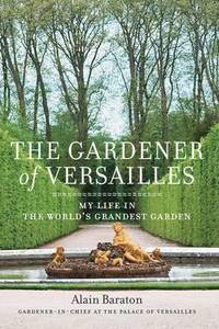 The Gardener of Versailles (inbunden)