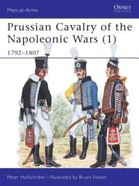 Prussian Cavalry of the Napoleonic Wars: 1792-1807 (h�ftad)