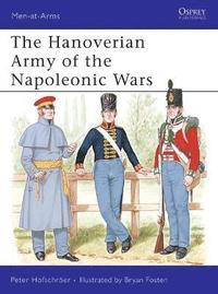 The Hanoverian Army of the Napoleonic Wars: 1789-1816 (h�ftad)