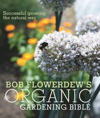 Bob Flowerdew's Organic Gardening Bible (kartonnage)