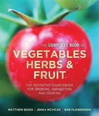 The Complete Book of Vegetables, Herbs &; Fruit
