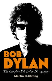 Bob Dylan: The Complete Discography