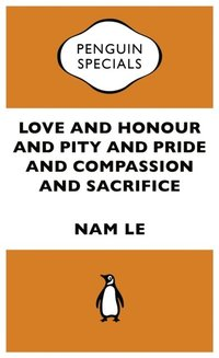 Love and Honour and Pity and Pride and Compassion and Sacrifice:Penguin Specials (h�ftad)